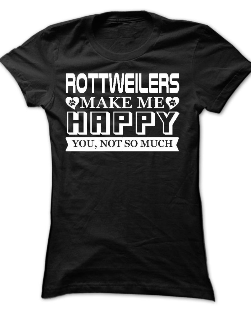 Rottweilers-make-me-Happy-You-not-so-much